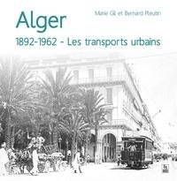 Marie Gil et Bernard Pleutin - Alger - 1892-1962 - Les transports urbains.