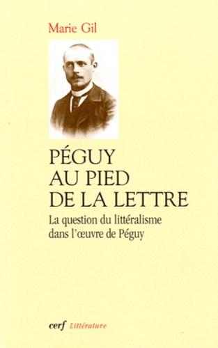 Marie Gil - Péguy au pied de la lettre - La question du littéralisme dans l'oeuvre de Péguy.
