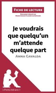 Marie Giraud-Claude-Lafontaine et  lePetitLittéraire.fr - Je voudrais que quelqu'un m'attende quelque part d'Anna Gavalda - Résumé complet et analyse détaillée de l'oeuvre.