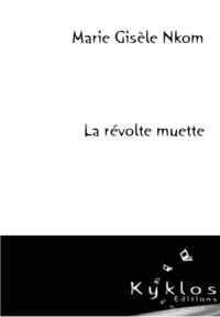 Marie-Gisèle Nkom - La révolte muette.