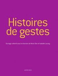 Marie Glon et Isabelle Launay - Histoires de gestes.
