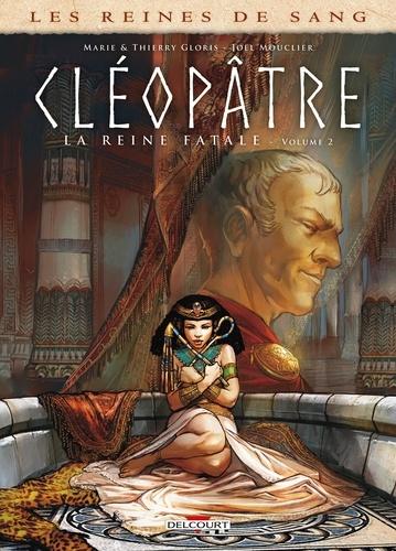 Les reines de sang  Cléopâtre, la reine fatale. Tome 2