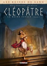 Marie Gloris et Thierry Gloris - Les reines de sang  : Cléopâtre, la reine fatale - Tome 3.