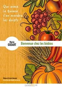 Marie Godart - Bienvenue chez les biobios - Qui mange du quinoa s'en mordra les doigts.