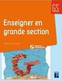 Marie Goëtz-Georges - Enseigner en Grande Section. 1 Cédérom