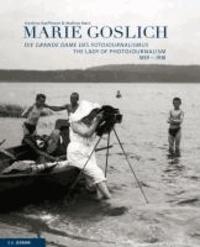 Marie Goslich 1859-1938 - Die Grande Dame des Fotojournalismus The Lady of Photojournalism.