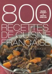 Marie Gosset et Bruno Grelon - 800 recettes de cuisine française.