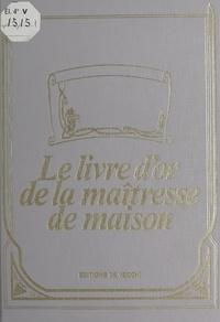 Marie Gosset - Le livre d'or de la maîtresse de maison.