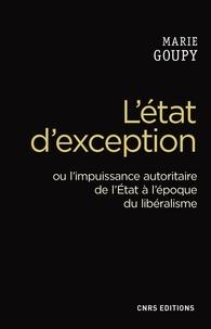 Marie Goupy - L'état d'exception ou l'impuissance autoritaire de l'Etat à l'époque du libéralisme.