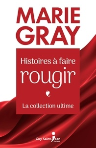 Marie Gray - Histoires à faire rougir - La collection ultime.