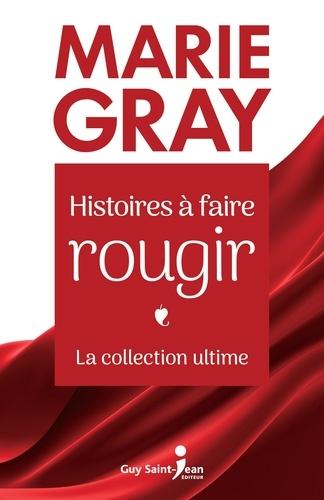 Marie Gray - Histoires à faire rougir - La collection ultime.