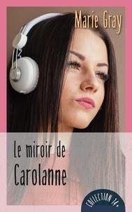 Ebook téléchargement gratuit 2018 Le miroir de Carolanne 9782897587833