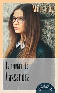 Marie Gray - Le roman de Cassandra.