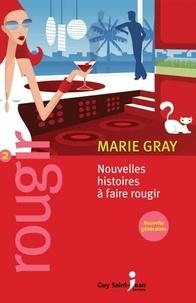 Marie Gray - Rougir 2 - Nouvelles histoires à faire rougir.