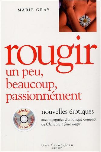 Marie Gray - Rougir, un peu, beaucoup, passionnément - Nouvelles érotiques accompagnées d'un disque compact de Chansons à faire rougir. 1 CD audio