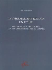 Marie Guérin-Beauvois - Le thermalisme romain en Italie - Aspects sociaux et culturels aux deux premiers siècles de l'Empire.