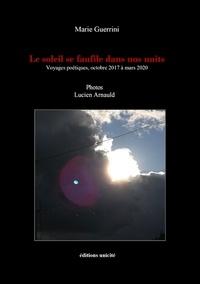 Marie Guerrini - Le soleil se faufile dans nos vies - Voyages poétiques, octobre 2017 à mars 2020.