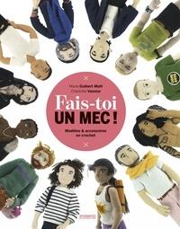 Marie Guibert-Matt et Charlotte Vannier - Fais-toi un mec ! - Modèles & accessoires en crochet.