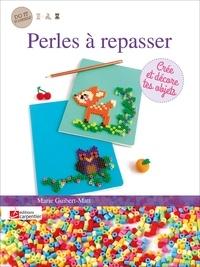 Marie Guibert-Matt - Perles à repasser - Crée et décore tes objets.
