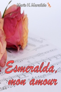 Marie H. Marathée - Esmeralda, mon amour.
