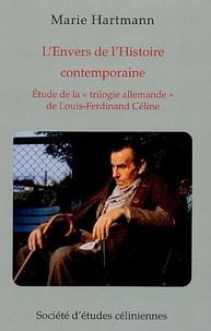 """Marie Hartmann - L'envers de l'histoire contemporaine - Etude de la """"trilogie allemande"""" de Louis-Ferdinand Céline."""
