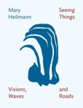 Marie Heilmann - Seeing Things, Visions, Waves and Roads.