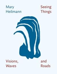 Marie Heilmann - Seeing Things, Visions, Waves and Roads.