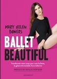 Marie-Helen BOWERS - Ballet Beautiful - Transformez votre corps pour avoir la force, la grâce et la tonicité d une ballerine.