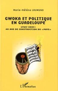 """Marie-Héléna Laumuno - Gwoka et Politique en Guadeloupe - 1960-2003 : 40 ans de construction du """"pays""""."""