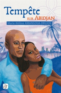 Marie-Hélène Amangoua Drujon - Tempête sur Abidjan.