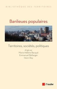Marie-Hélène Bacqué et Emmanuel Bellanger - Banlieues populaires - Territoires, sociétés, politiques.
