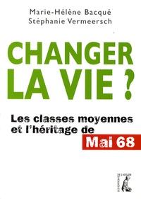 Marie-Hélène Bacqué et Stéphanie Vermeersch - Changer la vie ? - Les classes moyennes et l'héritage de Mai 68.