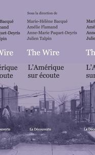 Marie-Hélène Bacqué et Amélie Flamand - The Wire - L'Amérique sur écoute.