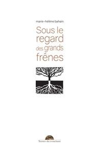 Marie-Hélène Bahain - Sous le regard des grands frênes.