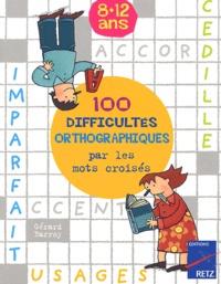 100 difficultés orthographiques par les mots croisés 8-12 ans.pdf