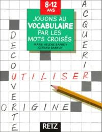 Marie-Hélène Barroy et Gérard Barroy - Jouons au vocabulaire par les mots croisés.
