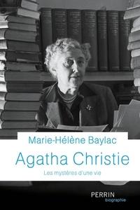 Marie-Hélène Baylac - Agatha Christie - Les mystères d'une vie.