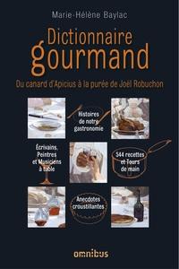 Dictionnaire gourmand- Du canard d'Apicius à la purée de Joël Robuchon - Marie-Hélène Baylac |