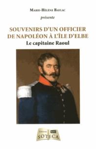 Marie-Hélène Baylac - Souvenirs d'un officier de Napoléon à l'île d'Elbe - Le capitaine Raoul.