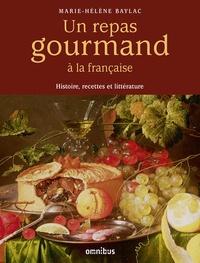 Marie-Hélène Baylac - Un repas gourmand à la française - Histoire, recettes et littérature.