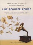 Marie-Hélène Benoit-Otis - Lire, écouter, écrire - Initiation à la recherche en musique à partir des méthodes des sciences humaines.