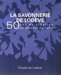 Marie-Hélène Bersani et Ivonne Papin-Drastik - La savonnerie de Lodève - 50 ans de création, du modèle au tapis.