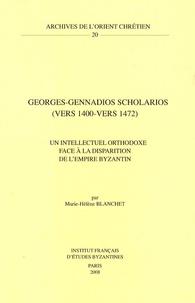 Marie-Hélène Blanchet - Georges-Gennadios Scholarios (vers 1400-vers 1472) - Un intellectuel orthodoxe face à la disparition de l'empire byzantin.