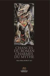 Marie-Hélène Boblet - Chances du roman charmes du mythe - Versions et subversions du mythe dans la fiction francophone depuis 1950.