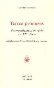 Marie-Hélène Boblet - Terres promises - Emerveillement et récit au XXe siècle : Alain-Fournier, Breton, Dhôtel, Gracq, Germain.