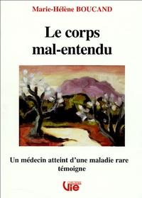 Marie-Hélène Boucand - Le corps mal-entendu - Un médecin atteint d'une maladie rare témoigne.