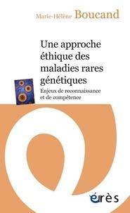Marie-Hélène Boucand - Une approche éthique des maladies rares génétiques - Enjeux de reconnaissance et de compétence.