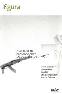 Marie-Hélène Boucher et Eftihia Mihelakis - Poétiques de l'absence chez Marguerite Duras.
