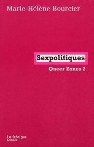 Marie-Hélène Bourcier - Queer Zones - Tome 2, Sexpolitiques.