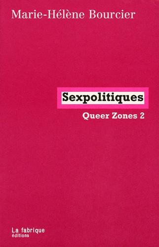 Queer Zones. Tome 2, Sexpolitiques